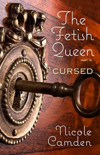 Cursed: The Fetish Queen #3 by Nicole Camden