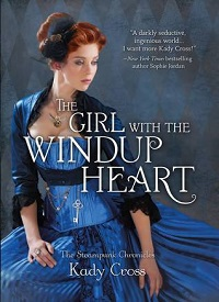The Girl with the Windup Heart: Steampunk Chronicles #4 by Kady Cross