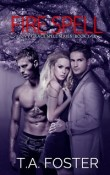 Fire Spell: Ivy Grace Spell Series #3 by T.A. Foster