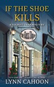 If the Shoe Kills: A Tourist Trap Mystery #3 by Lynn Cahoon