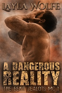 A Dangerous Reality: The Bent Zealots MC # 1 by Layla Wolfe with Giveaway