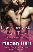 Don't Deny Me, Part Two by Megan Hart