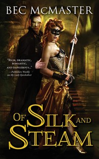 Of Silk and Steam: London Steampunk #5 by Bec McMaster with Excerpt and Giveaway