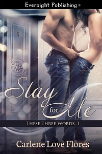 Stay for Me: These Three Words # 1 by Carlene Love Flores with Excerpt and Giveaway