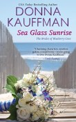 Sea Glass Sunrise: The Brides of Blueberry Cove # 1 by Donna Kauffman with Excerpt and Giveaway