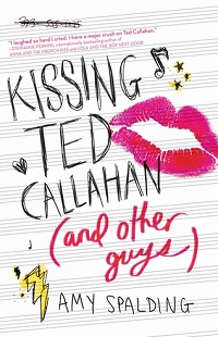 Kissing Ted Callahan (and Other Guys) by Amy Spalding