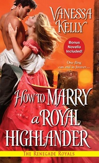 How to Marry a Royal Highlander: The Renegade Royals #4 by Vanessa Kelly with Excerpt