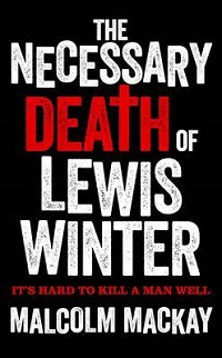 The Necessary Death of Lewis Winter: Glasgow Underworld Trilogy #1 by Malcolm Mackay