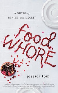 Food Whore: A Novel of Dining and Deceit by Jessica Tom with Giveaway