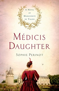 Médicis Daughter: A Novel of Marguerite de Valois by Sophie Perinot