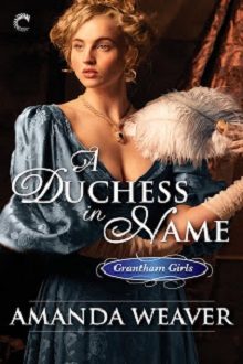 A Duchess in Name: The Grantham Girls #1 by Amanda Weaver with Giveaway
