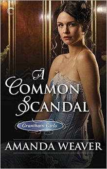 A Common Scandal: The Grantham Girls #2 by Amanda Weaver