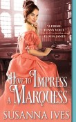 How to Impress a Marquess: Wicked Little Secrets #3 by Susanna Ives