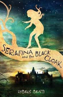 Serafina and the Black Cloak: Serafina #1 by Robert Beatty