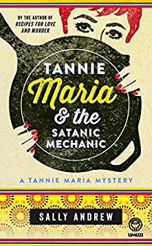 The Satanic Mechanic: Tannie Maria Mystery #2 by Sally Andrew
