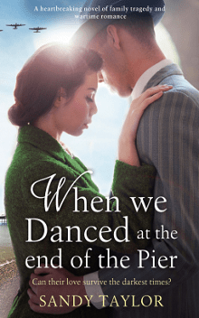 When We Danced at the End of the Pier: Brighton Girls Trilogy #3 by Sandy Taylor