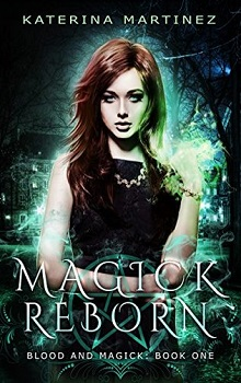 Magick Reborn: Blood And Magick #1 by Katerina Martinez