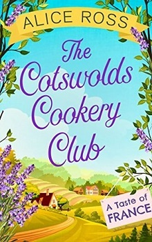 Cotswolds Cookery Club ~ A Taste of France by Alice Ross
