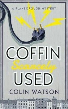 Coffin Scarcely Used: Flaxborough Chronicles #1 by Colin Watson