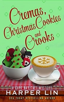 Cremas, Christmas Cookies, and Crooks: Cape Bay Cafe Mystery #6 by Harper Lin