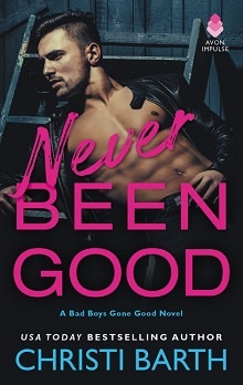 Never Been Good: Bad Boys Gone Good #2 by Christi Barth