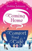 Coming Home to the Comfort Food Café: Comfort Food Cafe #3 by Debbie Johnson