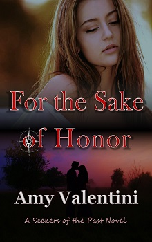 For the Sake of Honor: Seekers of the Past #2 by Amy Valentini