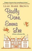 Badly Done, Emma Lee: Riches to Romance #3 by Leah Marie Brown
