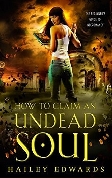How to Claim an Undead Soul: Beginner's Guide to Necromancy #2 by Hailey Edwards
