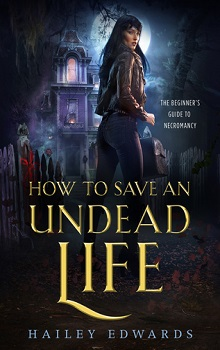 How to Save an Undead Life: Beginner's Guide to Necromancy #1 by Hailey Edwards