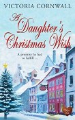 A Daughter's Christmas Wish: Cornish Tales #4 by Victoria Cornwall