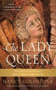 The Lady Queen: The Notorious Reign of Joanna I, Queen of Naples, Jerusalem, and Sicily by Nancy Goldstone