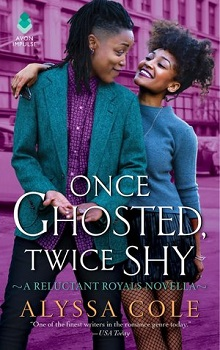 Once Ghosted, Twice Shy: Reluctant Royals by Alyssa Cole