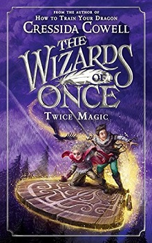 Twice Magic: The Wizards of Once #2 by Cressida Cowell