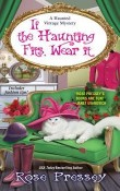 If the Haunting Fits, Wear It: A Haunted Vintage Mystery #5 by Rose Pressey