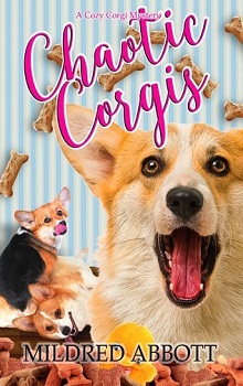 Chaotic Corgis: Cozy Corgi Mysteries #6 by Mildred Abbott