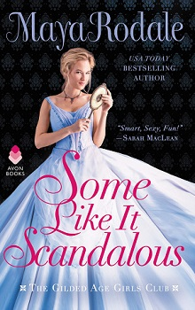 Some Like It Scandalous: The Gilded Age Girls Club #2 by Maya Rodale