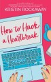 How to Hack a Heartbreak by Kristin Rockaway