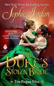 The Duke's Stolen Bride: The Rogue Files #5 by Sophie Jordan