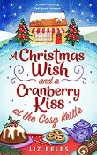 A Christmas Wish and a Cranberry Kiss at the Cosy Kettle: Cosy Kettle #3 by Liz Eeles