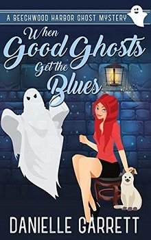 When Good Ghosts Get the Blues: Beechwood Harbor Ghost Mystery #3 by Danielle Garrett