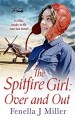 The Spitfire Girl Over and Out by Fenella J Miller