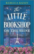 The Little Bookshop on the Seine: The Little Paris Collection #1 by Rebecca Raisin