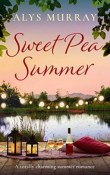 Sweet Pea Summer: Full Bloom Farm #2 by Alys Murray