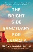 The Bright Side Sanctuary for Animals by Becky Mandelbaum