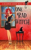 One Bad Witch: Beechwood Harbor Magic Mystery #6 by Danielle Garrett