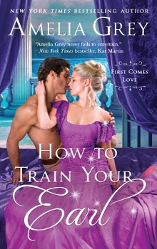 How to Train Your Earl: First Comes Love #3 by Amelia Grey