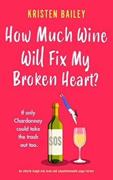 How Much Wine Will Fix My Broken Heart?: The Callaghan Sisters #4 by Kristen Bailey