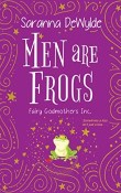 Men Are Frogs: Fairy Godmothers, Inc, #1 by Saranna DeWylde
