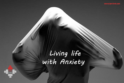 Living life with Anxiety